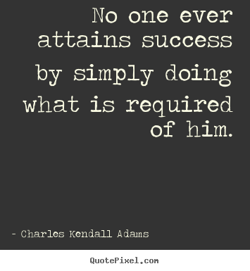 Quote about success - No one ever attains success by simply doing what is required of..