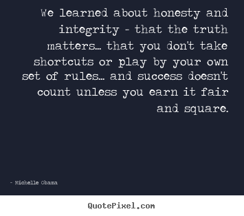 Success quote - We learned about honesty and integrity - that..
