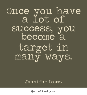 Create custom image quotes about success - Once you have a lot of success, you become a target in..