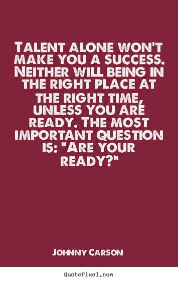 Johnny Carson picture quotes - Talent alone won't make you a success. neither will.. - Success quotes