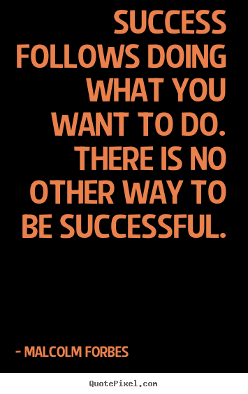 Quote about success - Success follows doing what you want to do. there is..