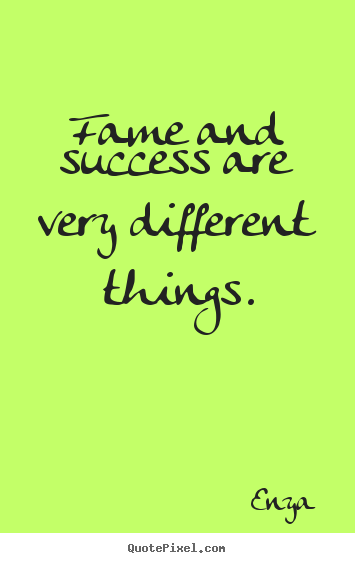 Success quote - Fame and success are very different things.