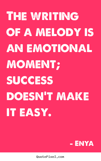 Success quotes - The writing of a melody is an emotional moment; success..