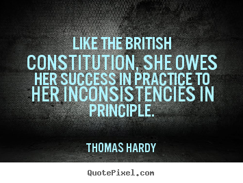 Thomas Hardy picture quotes - Like the british constitution, she owes her success in practice to.. - Success quotes