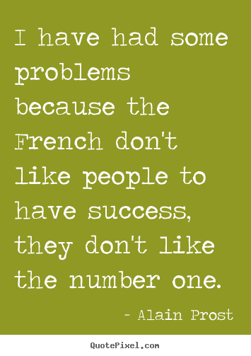 Create picture quotes about success - I have had some problems because the french don't like..