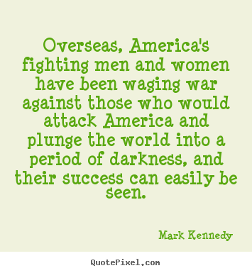 Success quote - Overseas, america's fighting men and women have been waging war against..