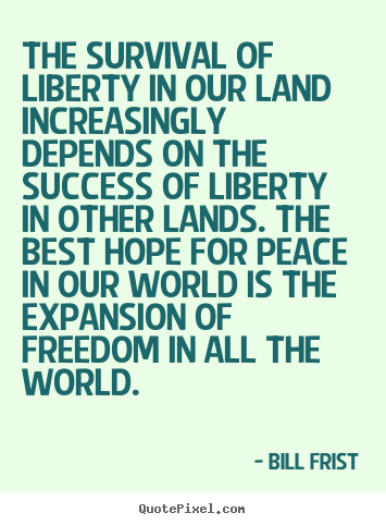 Quote about success - The survival of liberty in our land increasingly..
