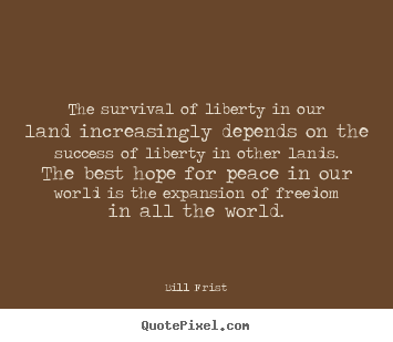 Customize picture quotes about success - The survival of liberty in our land increasingly depends on the success..