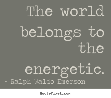 Make photo quote about success - The world belongs to the energetic.