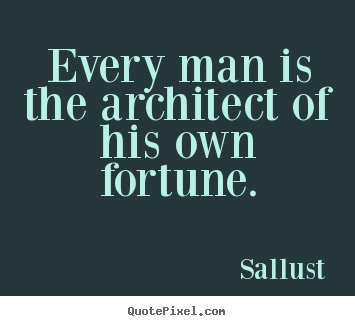Make personalized picture quotes about success - Every man is the architect of his own fortune.