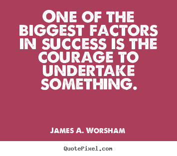 One of the biggest factors in success is the.. James A. Worsham greatest success quotes