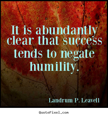Landrum P. Leavell picture quotes - It is abundantly clear that success tends.. - Success quotes