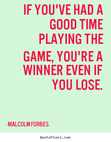 Quotes about success - If you've had a good time playing the game, you're a winner even..