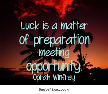 Success quotes - Luck is a matter of preparation meeting..