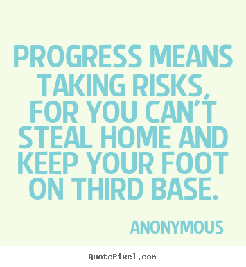 Anonymous picture quotes - Progress means taking risks, for you can't steal.. - Success quote