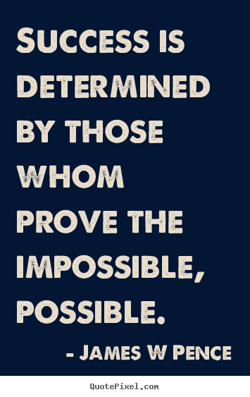 Success quote - Success is determined by those whom prove the impossible, possible.