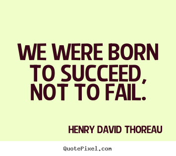 Create picture quotes about success - We were born to succeed, not to fail.