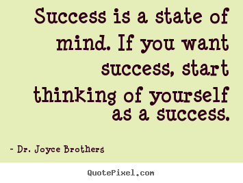 Success is a state of mind. if you want success,.. Dr. Joyce Brothers great success quote