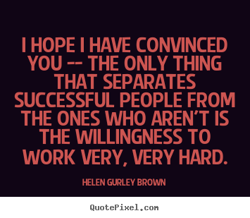 Design custom picture quotes about success - I hope i have convinced you -- the only thing that..