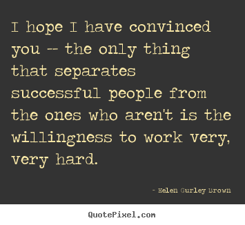 Quote about success - I hope i have convinced you -- the only thing that separates..