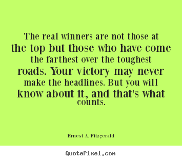 The real winners are not those at the top but those who have.. Ernest A. Fitzgerald best success quotes