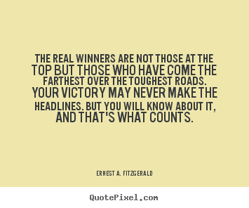 Success quote - The real winners are not those at the top but those who have come..