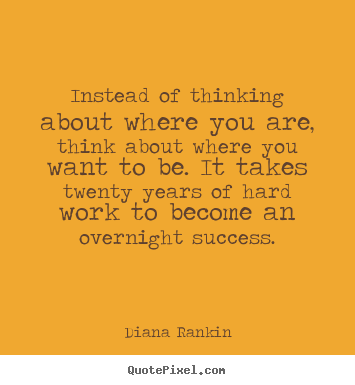 Success quote - Instead of thinking about where you are, think about where..