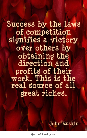John Ruskin picture quotes - Success by the laws of competition signifies a victory.. - Success quote