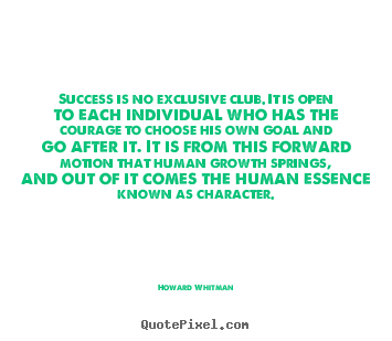 Success is no exclusive club. it is open to each individual who.. Howard Whitman  success quotes