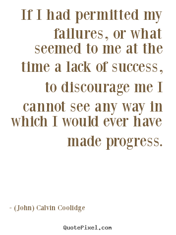 If i had permitted my failures, or what seemed to me.. (John) Calvin Coolidge great success quotes