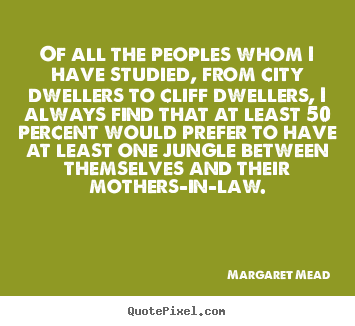 Margaret Mead photo quotes - Of all the peoples whom i have studied, from.. - Success quote