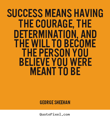 Success means having the courage, the determination,.. George Sheehan best success quotes