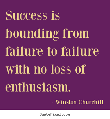 Winston Churchill picture quotes - Success is bounding from failure to failure with no loss of enthusiasm. - Success quote