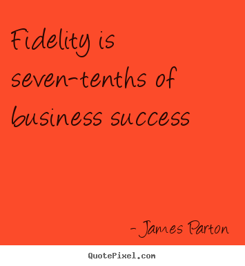 Quote about success - Fidelity is seven-tenths of business success