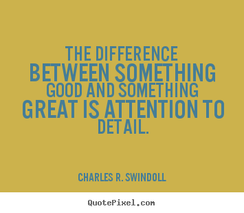 Success quotes - The difference between something good and something great is..