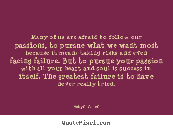 Many of us are afraid to follow our passions, to pursue what.. Robyn Allen great success quotes
