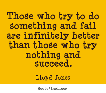 Design your own picture quotes about success - Those who try to do something and fail are infinitely..