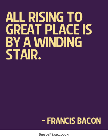Quotes about success - All rising to great place is by a winding stair.