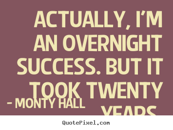 Success quotes - Actually, i'm an overnight success. but it took twenty years.