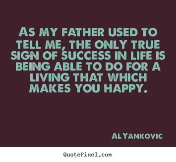 Create graphic picture quotes about success - As my father used to tell me, the only true sign of..