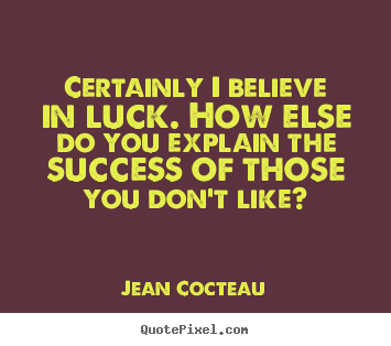 Success quotes - Certainly i believe in luck. how else do you..