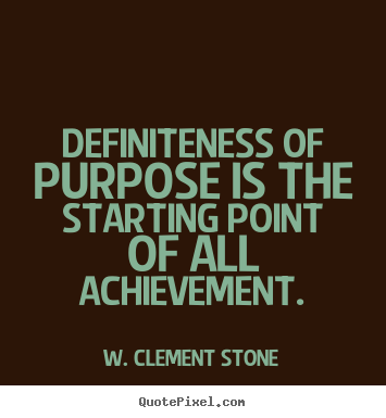 Success quotes - Definiteness of purpose is the starting point..