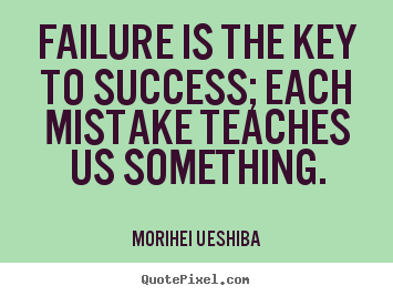 Quotes about success - Failure is the key to success; each mistake teaches us..