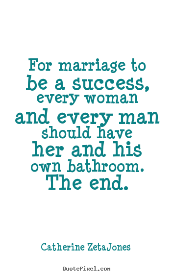 Catherine Zeta-Jones picture quote - For marriage to be a success, every woman and every man should.. - Success quotes