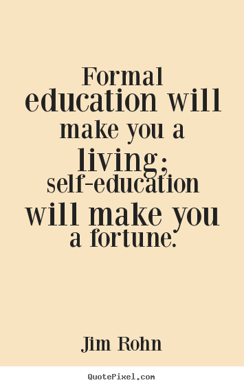 Design custom picture quotes about success - Formal education will make you a living; self-education will make you..
