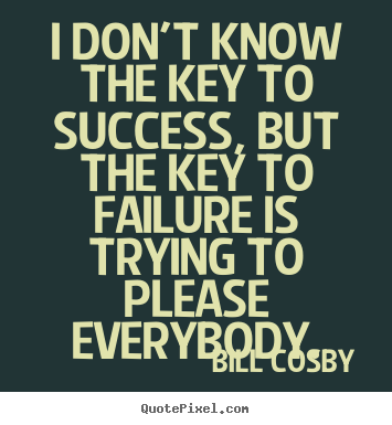 Bill Cosby picture quote - I don't know the key to success, but the key to failure.. - Success quote
