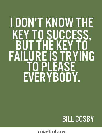 Bill Cosby photo quotes - I don't know the key to success, but the key to failure is trying.. - Success quotes