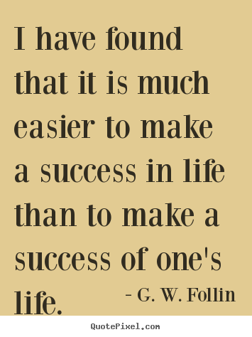 Success quotes - I have found that it is much easier to make..