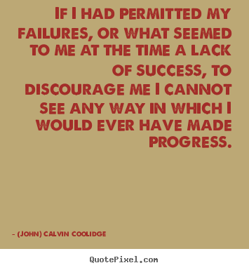 Quotes about success - If i had permitted my failures, or what seemed..