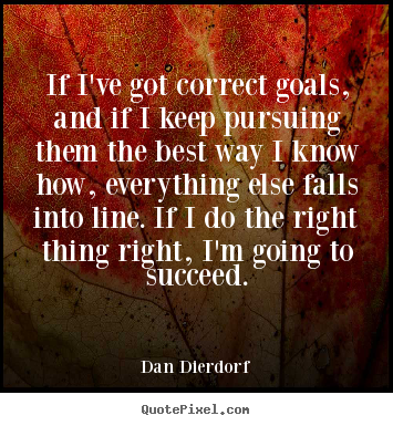 Quotes about success - If i've got correct goals, and if i keep pursuing..